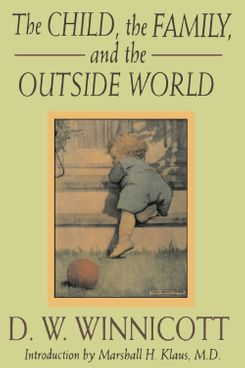 The Child, the Family, and the Outside World by D.W. Winnicott