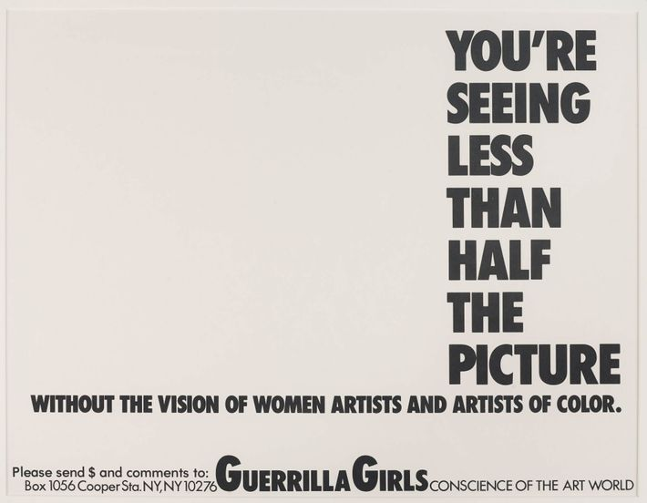 Guerrilla Girls (established New York City, New York, 1985). You're Seeing Less than Half the Picture, 1989. Brooklyn Museum; Elizabeth A. Sackler Center for Feminist Art, Gift of Guerrilla Girls BroadBand, Inc., 2017.26.22. © Guerrilla Girls.