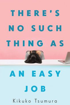 There's No Such Thing as an Easy Job by Kikuko Tsumura (March 23)