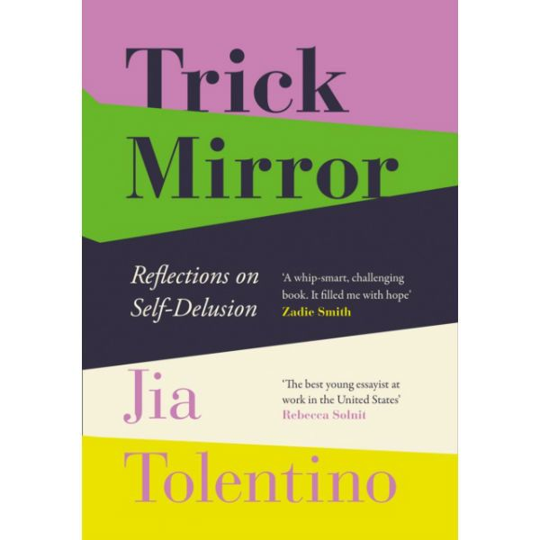 'Trick Mirror: Reflections on Self-Delusion' by Jia Tolentino