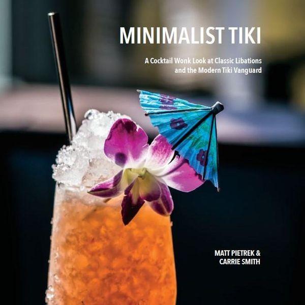 Minimalist Tiki: A Cocktail Wonk Look at Classic Libations and the Modern Tiki Vanguard