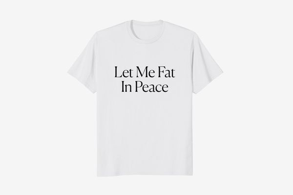Let Me Fat In Peace Tee