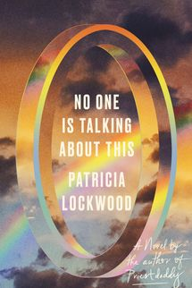 No One Is Talking About This by Patricia Lockwood (February 16)
