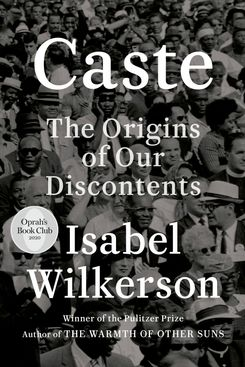 Caste: The Origins of Our Discontents, by Isabel Wilkerson (August 4)