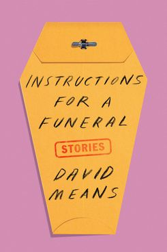 Instructions for a Funeral, by David Means (FSG, March 5)
