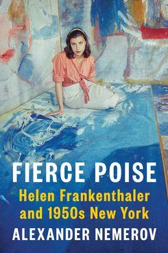 Fierce Poise by Alexander Nemerov (March 23)