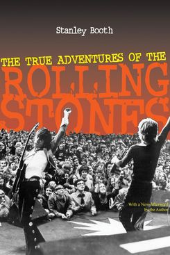 The True Adventures of the Rolling Stones, by Stanley Booth (Chicago Review Press, 1985)