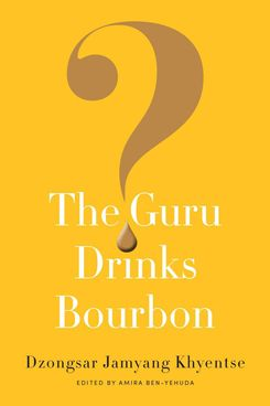 The Guru Drinks Bourbon, Dzongsar Jamyang Khyentse