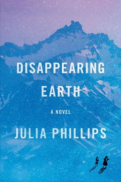 Disappearing Earth, by Julia Phillips (Knopf, May 14)