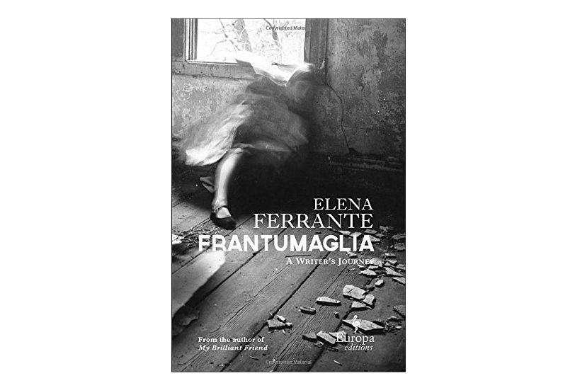 Frantumaglia, by Elena Ferrante, trans. Ann Goldstein