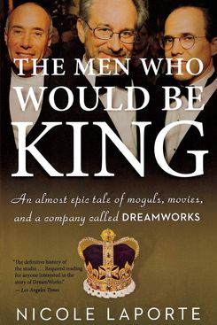 The Men Who Would Be King, by Nicole LaPorte