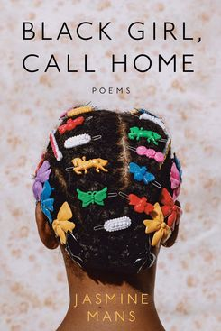 Black Girl, Call Home by Jasmine Mans (March 9)