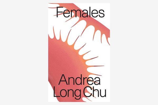 Females by Andrea Long Chu