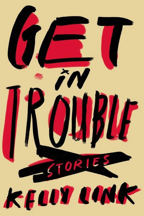 <em>Get in Trouble</em> by Kelly Link