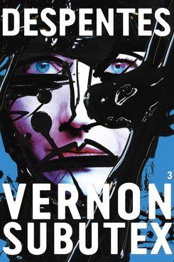 Vernon Subutex 3 by Virginie Despentes (May 11)