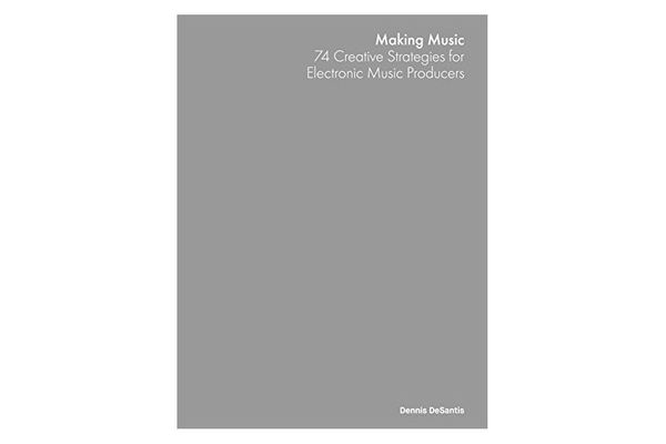 Making Music: 74 Creative Strategies for Electronic Music Producers E-Book