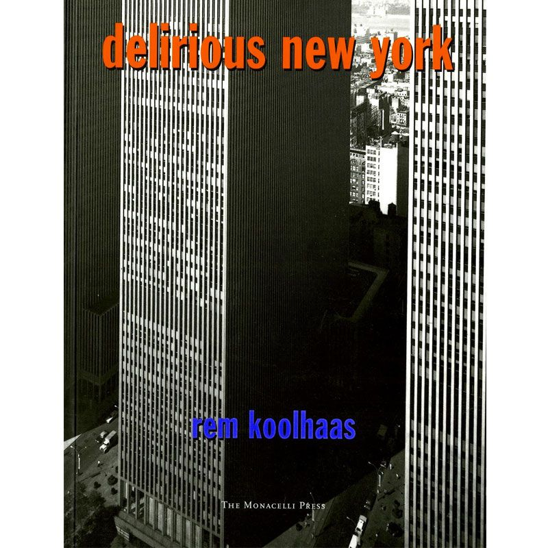 Delirious New York, by Rem Koolhaas