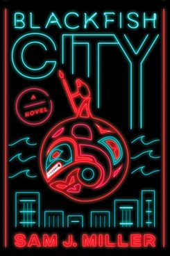 3. Blackfish City, by Sam J. Miller