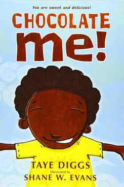 Chocolate Me! By Taye Diggs and Shane W. Evans
