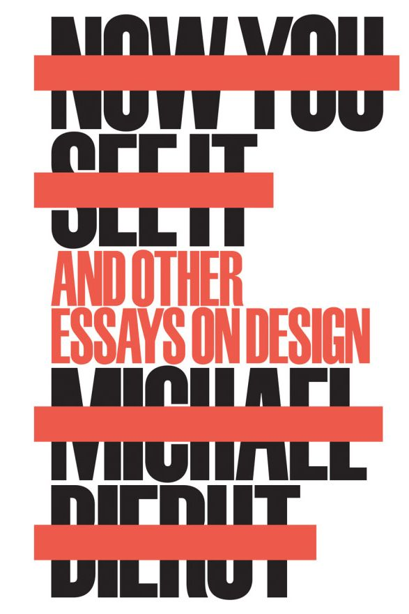 Now You See It: And Other Essays on Design, by Michael Bierut
