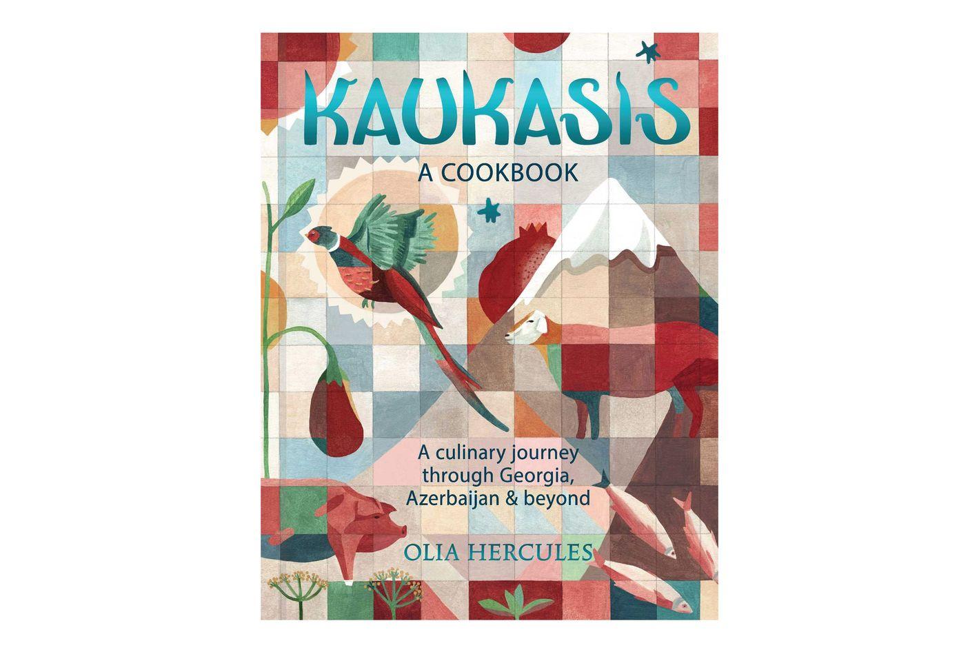 'Kaukasis: A Culinary Journey Through Georgia, Azerbaijan & Beyond,' by Olia Hercules