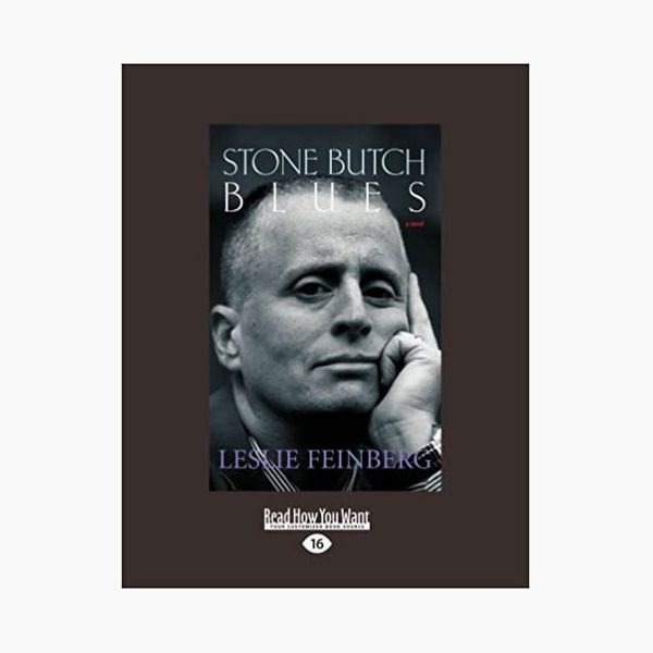 Stone Butch Blues: A Novel, by Leslie Feinberg