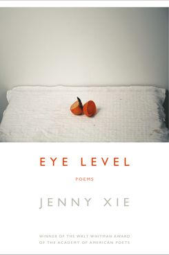 Eye Level, by Jenny Xie (Graywolf Press)