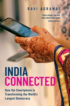 Book cover for India Connected: How the Smartphone Is Transforming the World's Largest Democracy by Ravi Agrawal, published by Oxford University Press. Copyright 2018