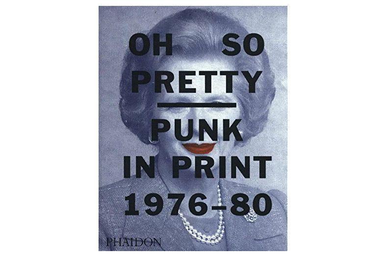 Oh So Pretty: Punk in Print 1976-1980