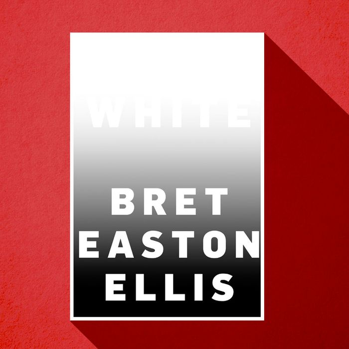 Bret Easton Ellis On White His First Book In A Decade