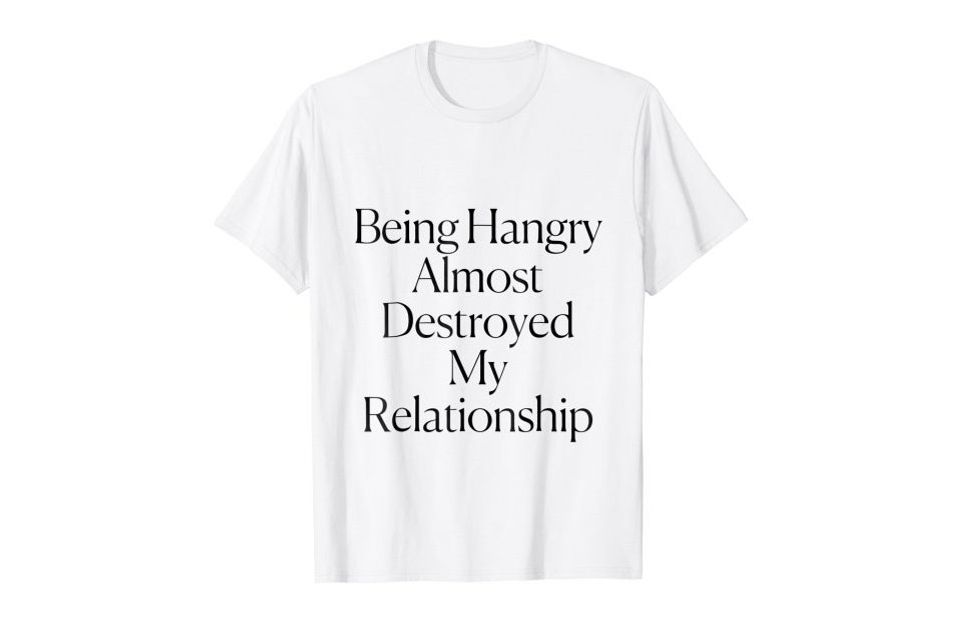 Being Hangry Almost Destroyed My Relationship Tee