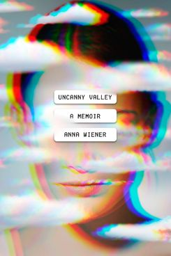 'Uncanny Valley' by Anna Wiener