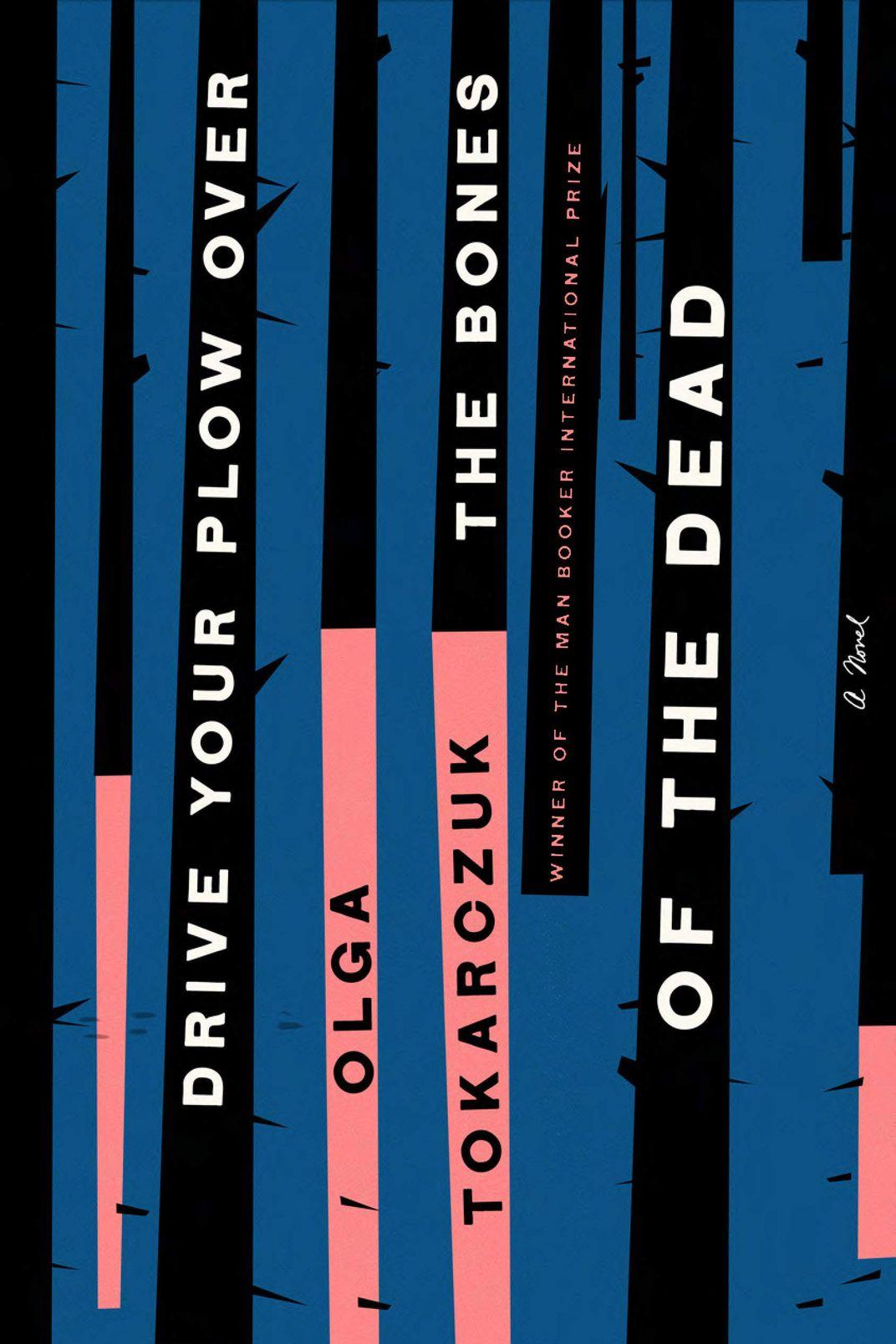 Drive Your Plow Over the Bones of the Dead, by Olga Tokarczuk, trans. Antonia Lloyd-Jones (Riverhead, August 13)