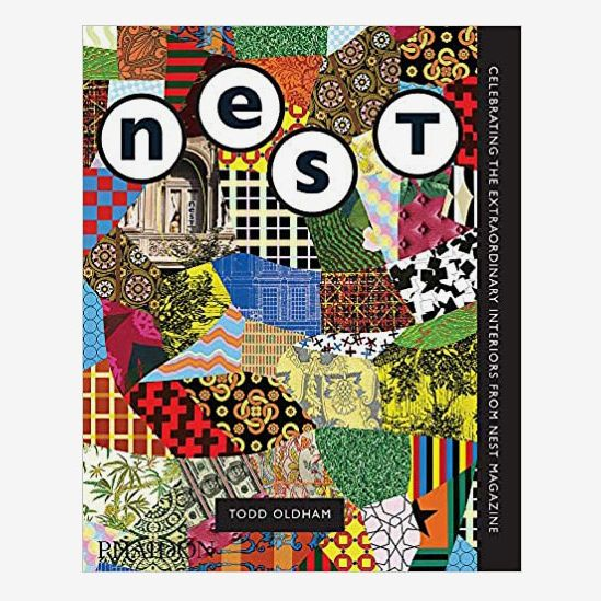 The Best of Nest: Celebrating the Extraordinary Interiors from Nest Magazine by Todd Oldham and Joe Holtzman
