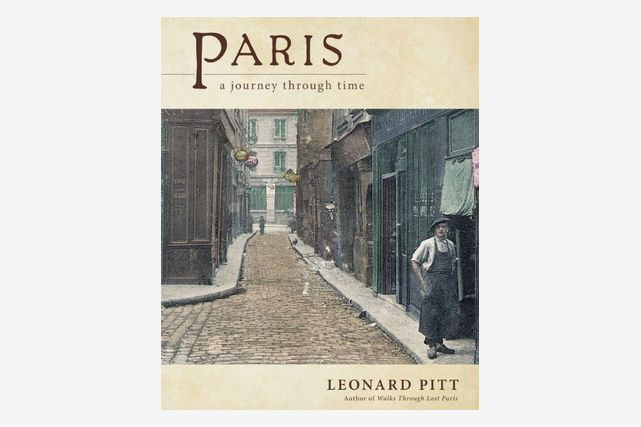 Paris: A Journey Through Time, by Leonard Pitt