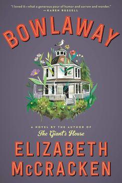 Bowlaway, by Elizabeth McCracken (Ecco, Feb. 5)