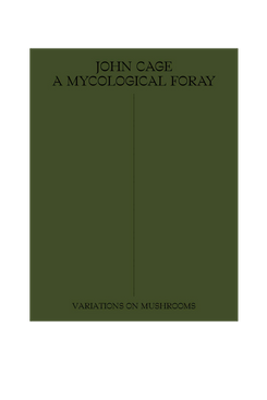 John Cage: A Mycological Foray: Variations on Mushrooms