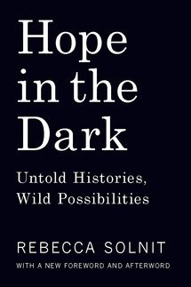 Hope in the Dark: Untold Histories, Wild Possibilities by Rebecca Solnit
