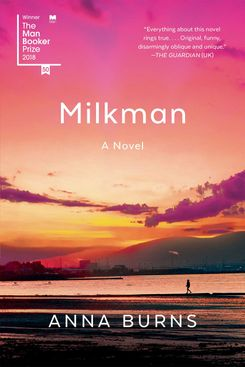 Milkman, by Anna Burns (Graywolf, December 4)