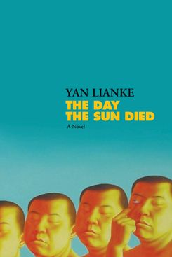 The Day the Sun Died, by Yan Lianke, translated by Carlos Rojas (Grove, December 11)