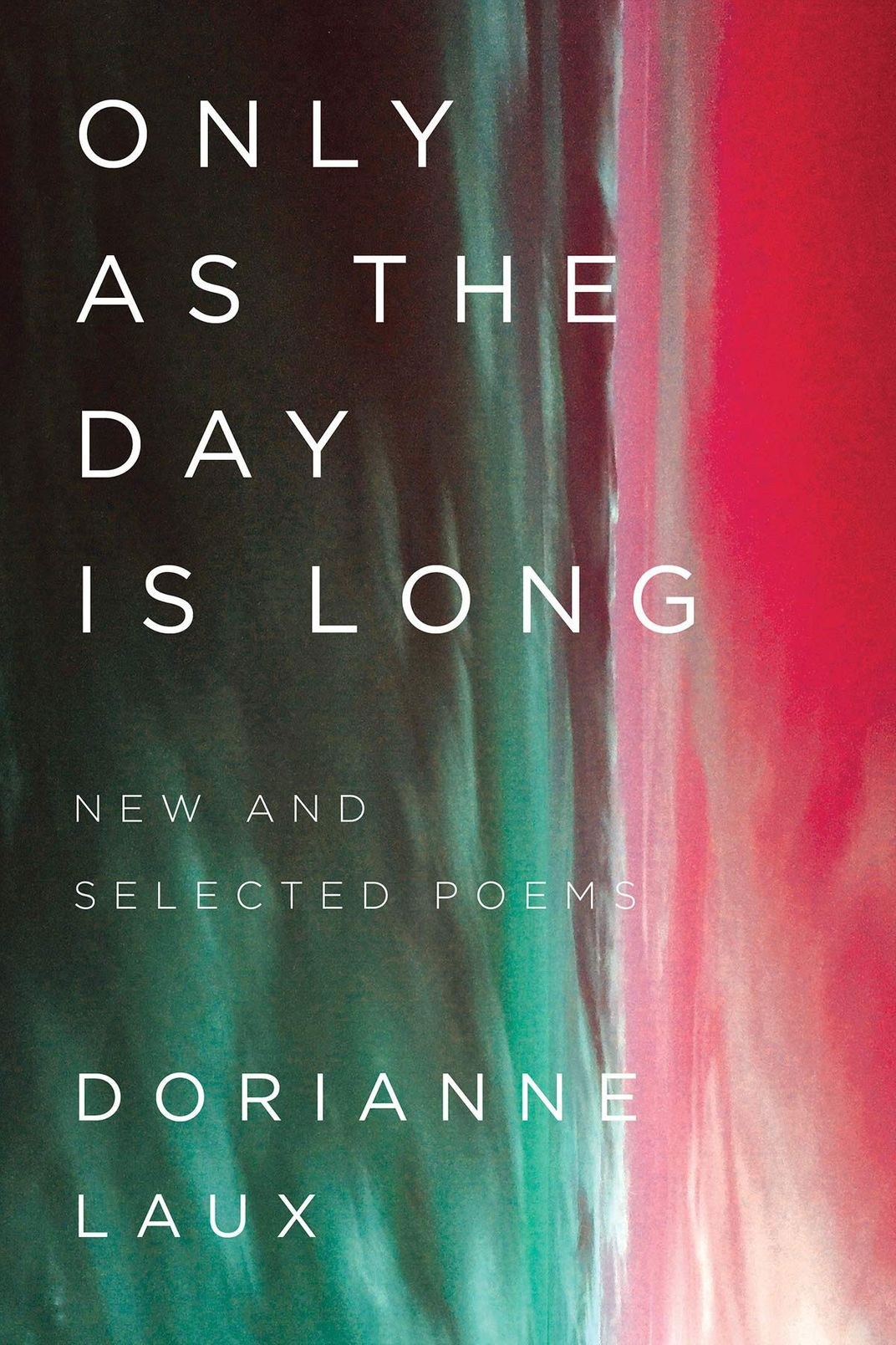 Only as the Day Is Long: New and Selected Poems, by Dorianne Laux (W.W. Norton, Jan. 15)