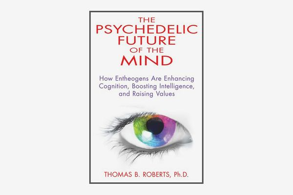 The Psychedelic Future of the Mind, by Thomas B. Roberts
