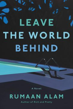 Leave the World Behind, by Rumaan Alam
