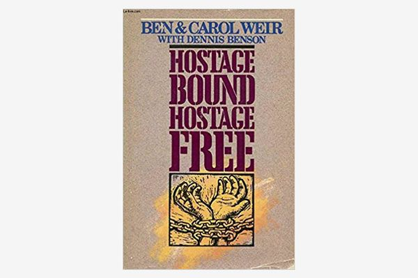 Hostage Bound, Hostage Free by Ben and Carol Weir with Dennis Benson