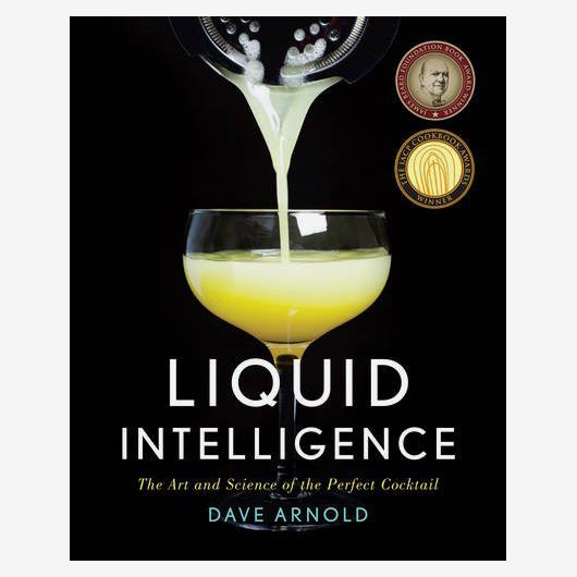"""Liquid Intelligence: The Art and Science of the Perfect Cocktail"" by Dave Arnold"