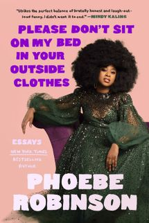 Please Don't Sit on My Bed in Your Outside Clothes: Essays