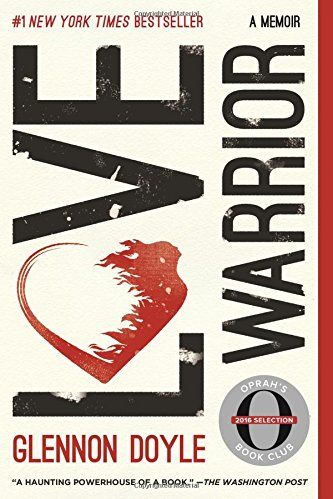 Love Warrior: A Memoir, by Glennon Doyle