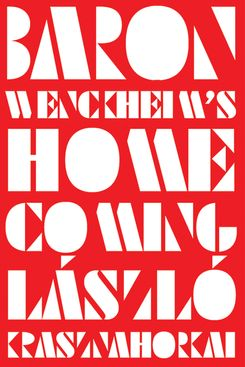 Baron Wenckheim's Homecoming, by László Krasznahorkai, trans. by Ottilie Mulzet (New Directions, September 24)