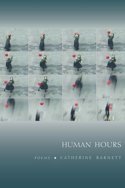 Human Hours, by Catherine Barnett (Graywolf Press)