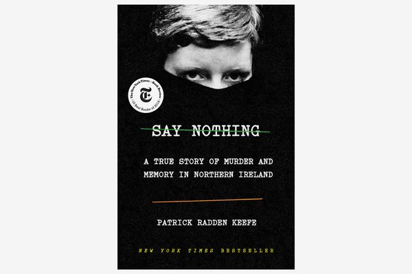 Say Nothing: A True Story of Murder and Memory in Northern Ireland by Patrick Radden Keefe